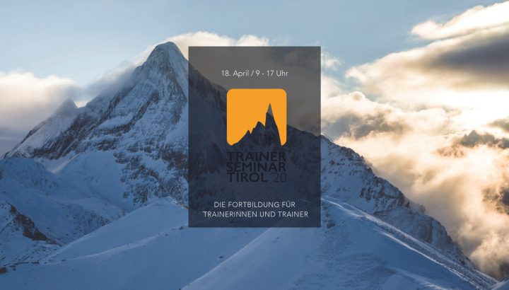 Trainer Seminar Tirol 2020 – Abgesagt 01
